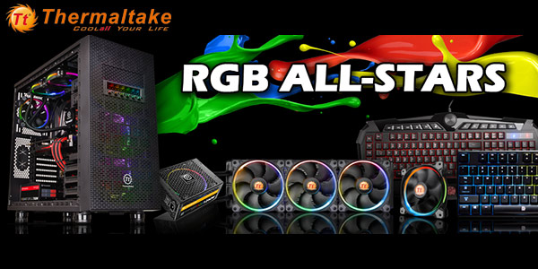 Thermaltake - RGB All Stars! Click Here for More Info...