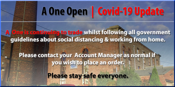 A One Open: Covid-19 Update. A One is continuing to trade whilst following all government guidelines about social distancing and working from home. Please contact your Account Manager as normal if you wish to place an order. Please Stay Safe Everyone.