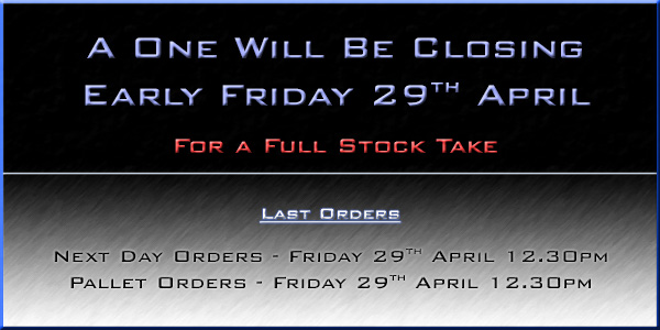 A One Closing Early Friday 29th April for a Full Stock Take!