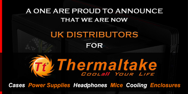 A One Are Proud To Be Thermaltake Distributors! Click Here to View the Range!