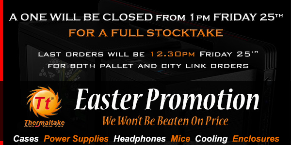 Introducing the A One Thermaltake Easter Promotion - We Won't Be Beaten on Price!