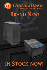 Brand New Thermaltake Lines- In Stock Now at A One!